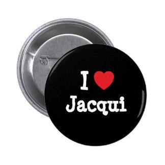 I love Jacqui heart T-Shirt Pinback Buttons