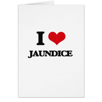I Love Jaundice Greeting Cards