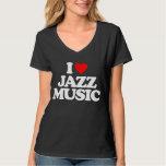 I LOVE JAZZ MUSIC TEE SHIRTS