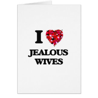 I Love Jealous Wives Greeting Card