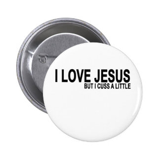 I Love Jesus but I cuss a little T-Shirt.png 6 Cm Round Badge