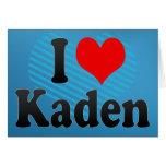 I love Kaden Greeting Cards