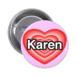I love Karen. I love you Karen. Heart Pinback Button