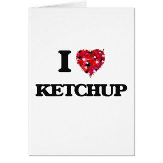 I Love Ketchup Card
