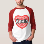 I love Kevin. I love you Kevin. Heart Tee Shirts