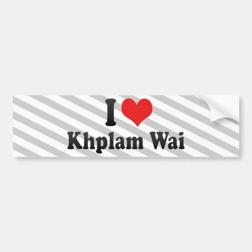 I Love Khplam Wai Bumper Sticker