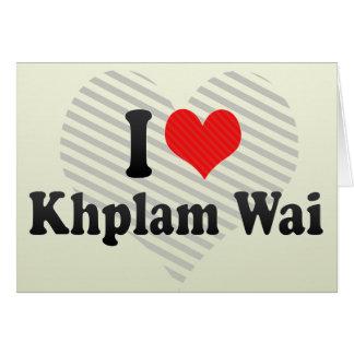 I Love Khplam Wai Greeting Card