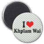 I Love Khplam Wai Magnets