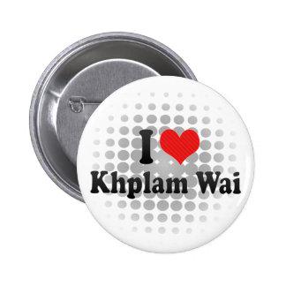 I Love Khplam Wai Pinback Buttons