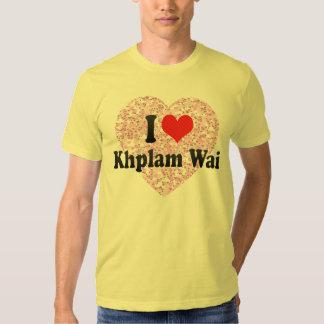 I Love Khplam Wai T Shirts