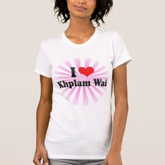 I Love Khplam Wai Tees