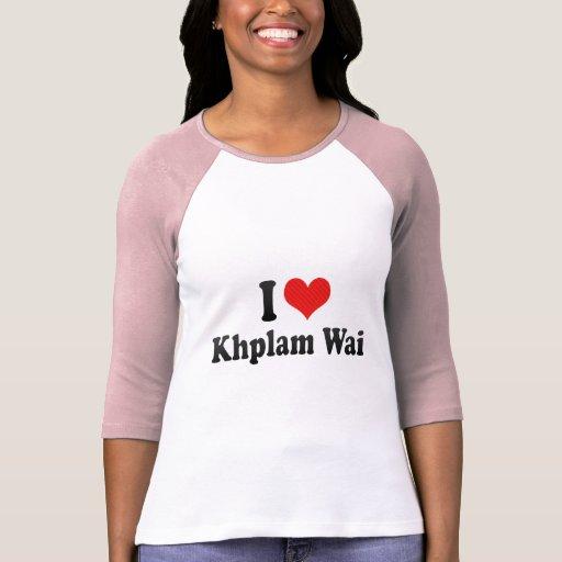 I Love Khplam Wai Tee Shirt