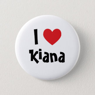 I Love Kiana 6 Cm Round Badge