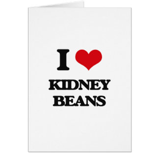 I Love Kidney Beans Greeting Cards
