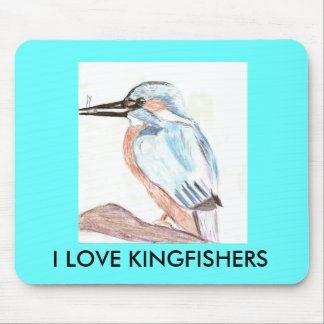 I LOVE KINGFISHERS MOUSE PAD