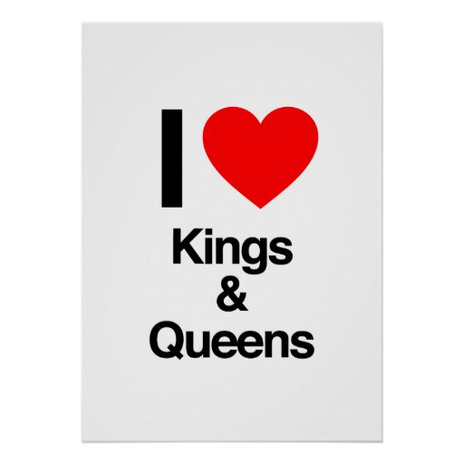 i love kings and queens poster