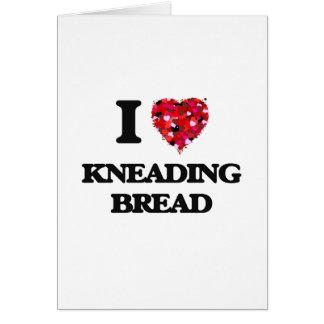 I Love Kneading Bread Card