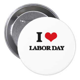 I Love Labor Day Pinback Buttons