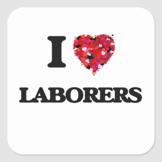 I Love Laborers Square Sticker