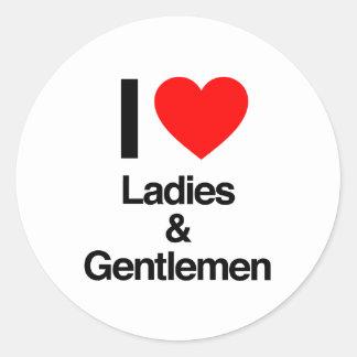 i love ladies and gentlemen round sticker