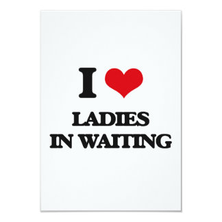 "I love Ladies In Waiting 3.5"" X 5"" Invitation Card"
