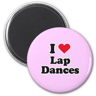 I love lap dances 6 cm round magnet