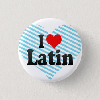 I love Latin 3 Cm Round Badge