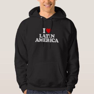 I LOVE LATIN AMERICA HOODIE