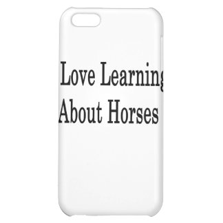 I Love Learning About Horses Cover For iPhone 5C