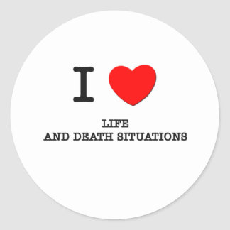 I Love Life And Death Situations Round Stickers