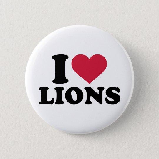 I love lions 6 cm round badge