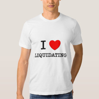 I Love Liquidating T-shirt