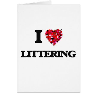 I Love Littering Greeting Card