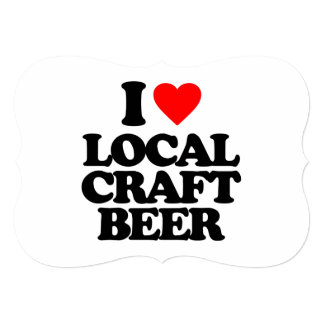 I LOVE LOCAL CRAFT BEER 5X7 PAPER INVITATION CARD