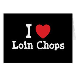 I love Loin Chops heart T-Shirt Greeting Card
