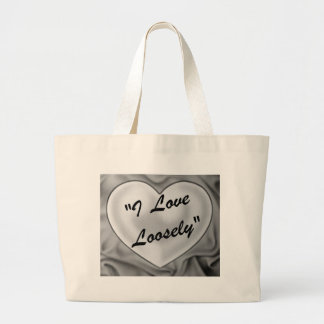 I Love Loosely Bags