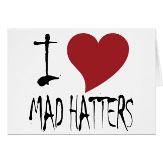 I Love Mad Hatters Card