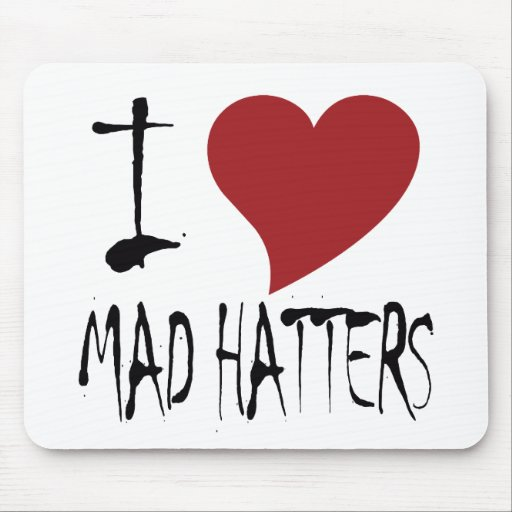 I Love Mad Hatters Mousepad