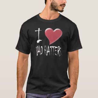 I Love Mad Hatters T-Shirt