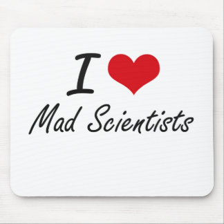 I love Mad Scientists Mouse Pad