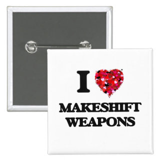 I Love Makeshift Weapons 15 Cm Square Badge