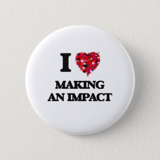 I Love Making An Impact 6 Cm Round Badge