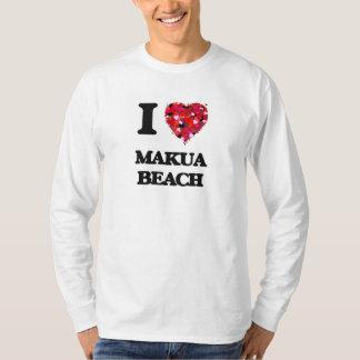 I love Makua Beach Hawaii T Shirts