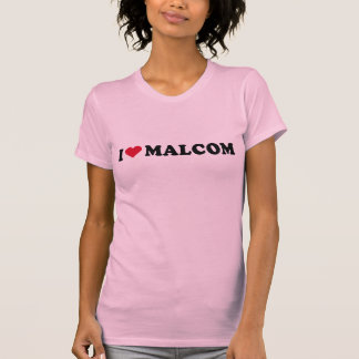 I LOVE MALCOM T SHIRTS