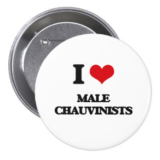 I Love Male Chauvinists 7.5 Cm Round Badge