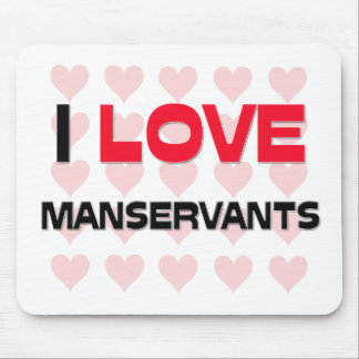 I LOVE MANSERVANTS MOUSE PADS