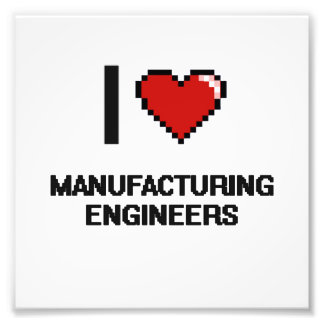 I love Manufacturing Engineers Photo Print