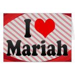 I love Mariah Greeting Cards