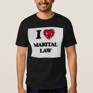 I Love Marital Law T Shirts