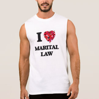 I Love Marital Law Sleeveless Tees